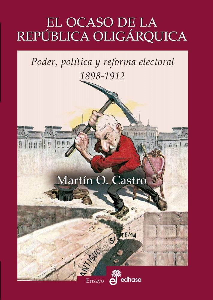 El ocaso de la república oligárquica - Castro Martín O.