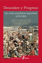 Desorden y progreso, las crisis económicas Argentinas. - Gerchunoff Pablo