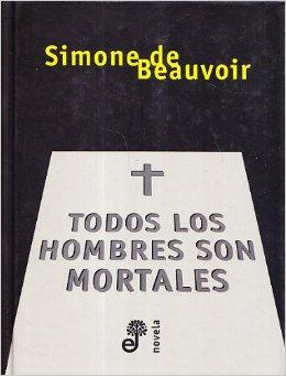 Todos los hombres son mortales - De Beauvoir Simone