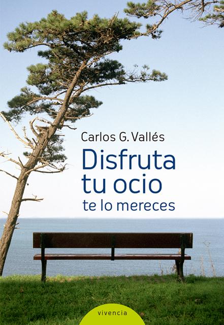 Disfruta tu ocio, te lo mereces - González Vallés Carlos