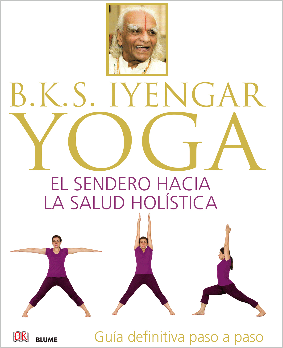 B.K.S. Iyengar. Yoga - Iyengar Bellur Krishnamachar Sundararaja