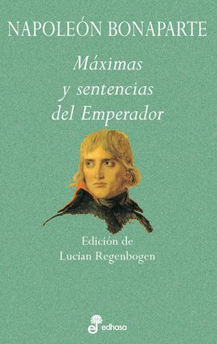 Maximas y sentencias del emperador - Bonaparte Napoleón