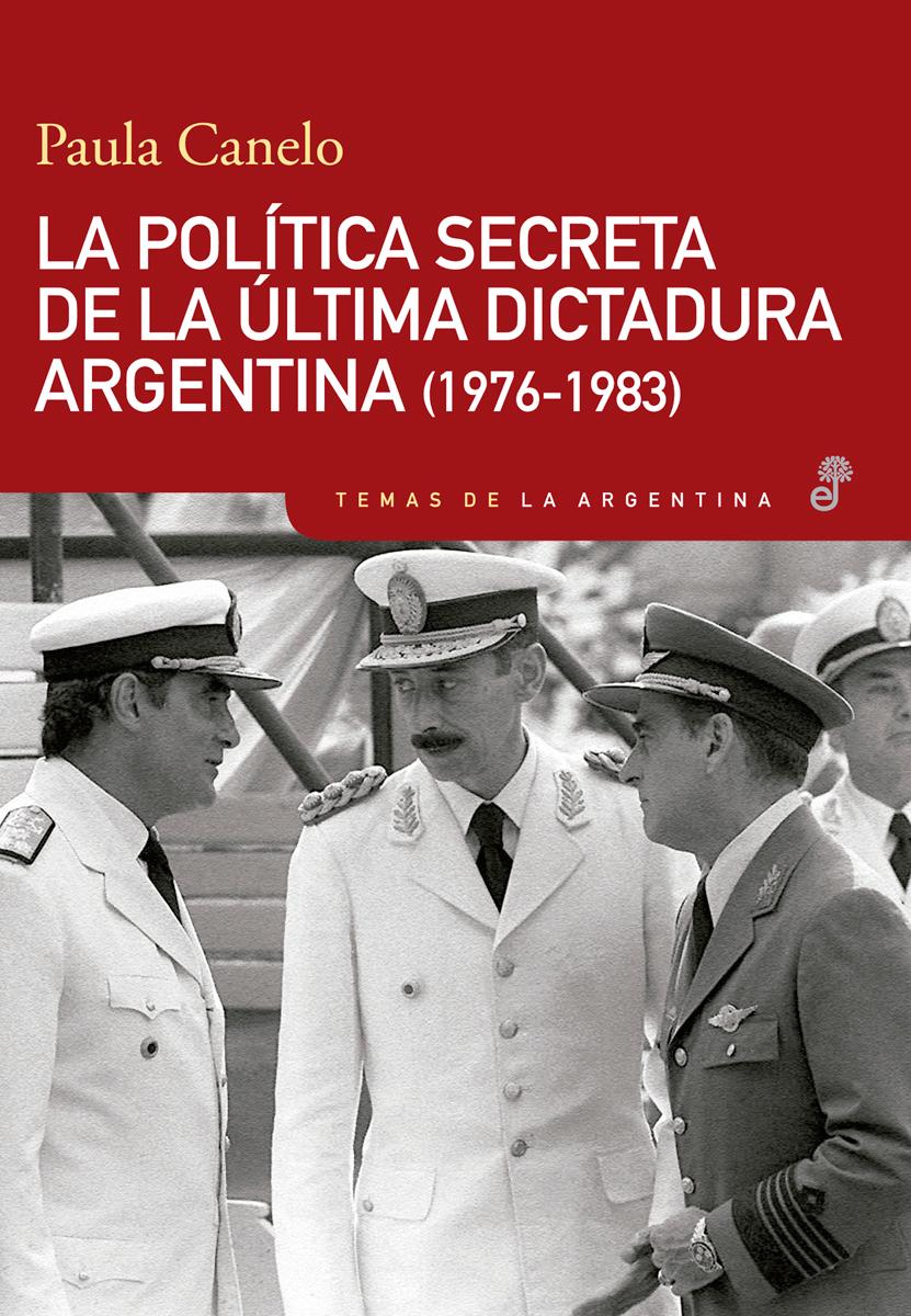 La política secreta de la última dictadura argentina (1976-1983) - Canelo  Paula