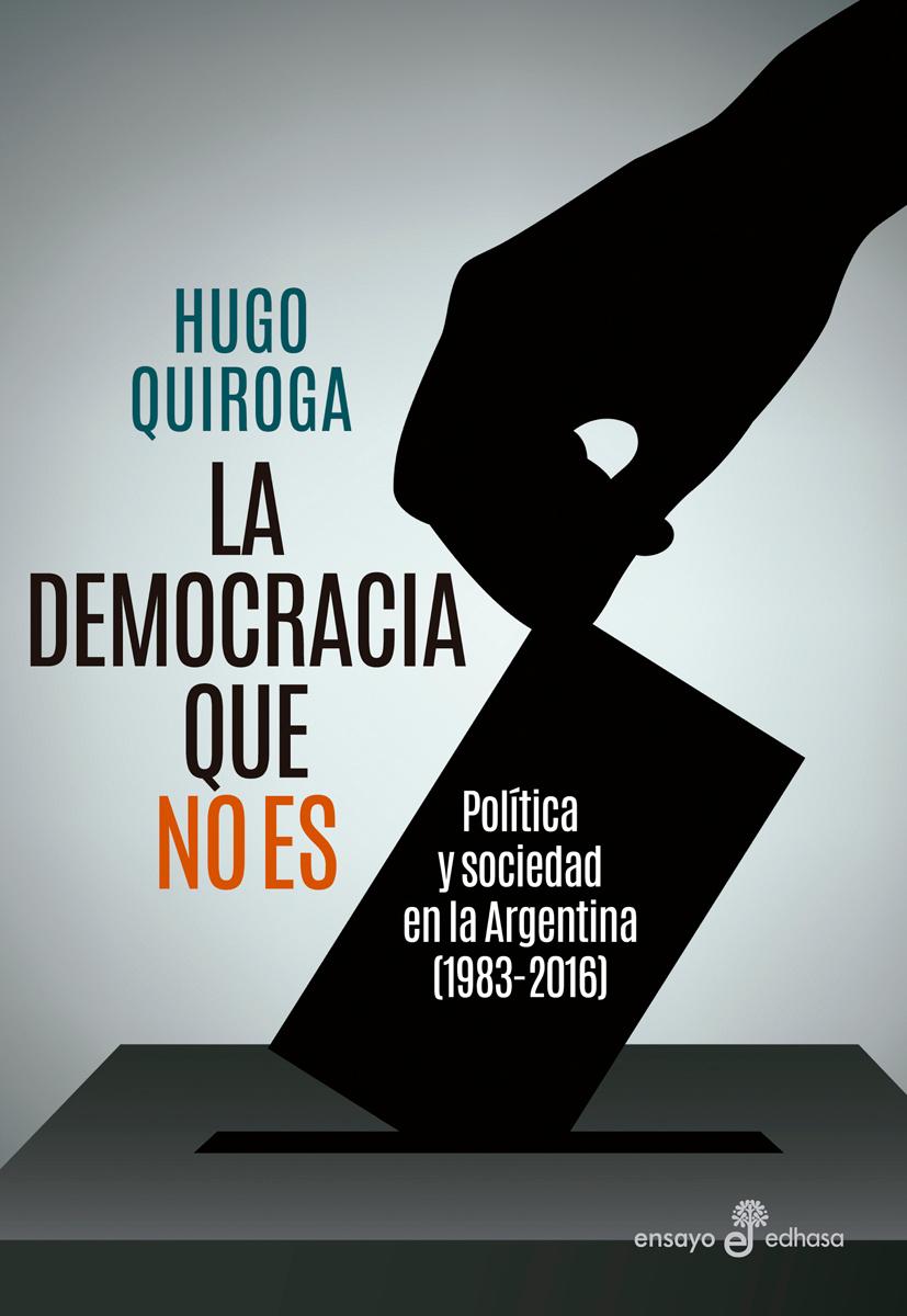 La democracia que no es  - Quiroga Hugo