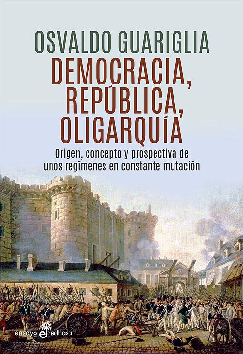 Democracia, república y oligarquía  - Guariglia Osvaldo