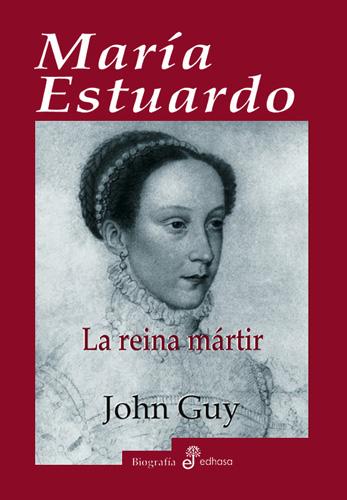 María Estuardo, la reina mártir - Guy John