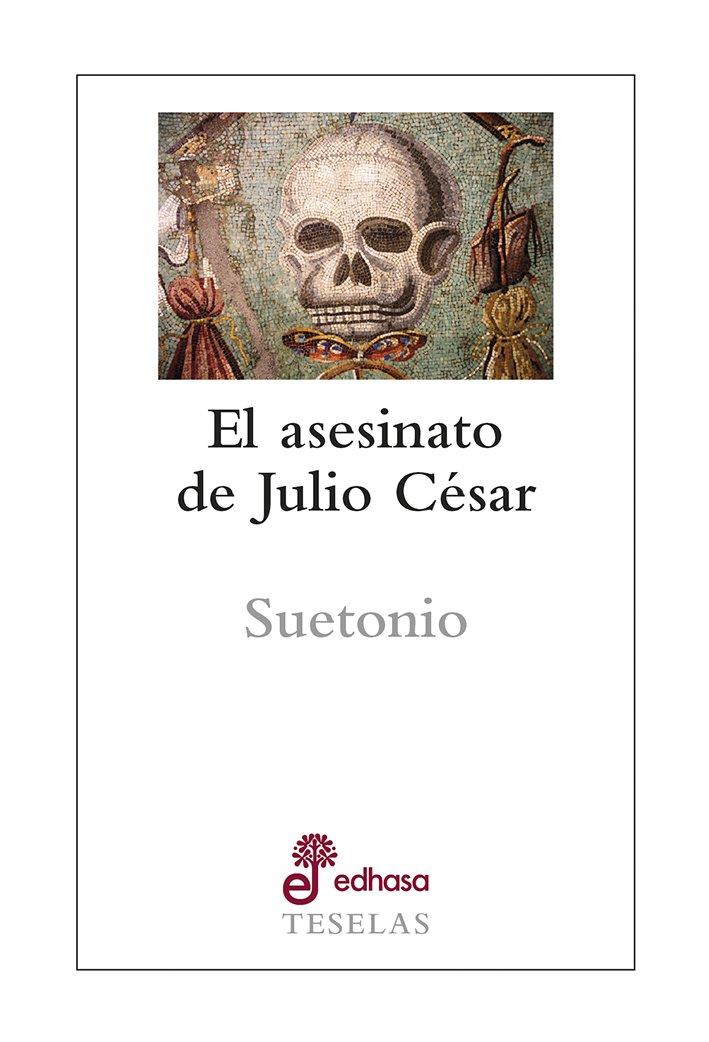 El asesinato de Julio César - Tranquilo Cayo Suetonio