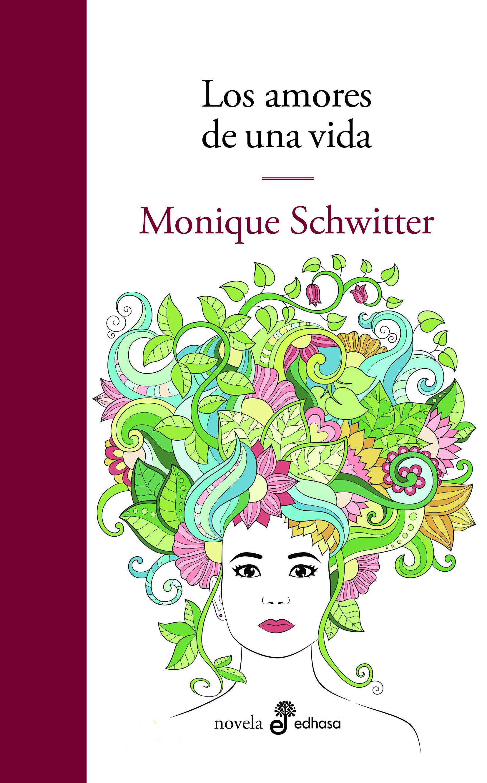 Los amores de una vida - Schwitter Monique