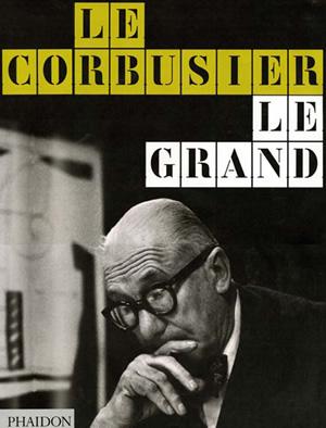 Le Corbusier Le Grand - Editors Phaidon