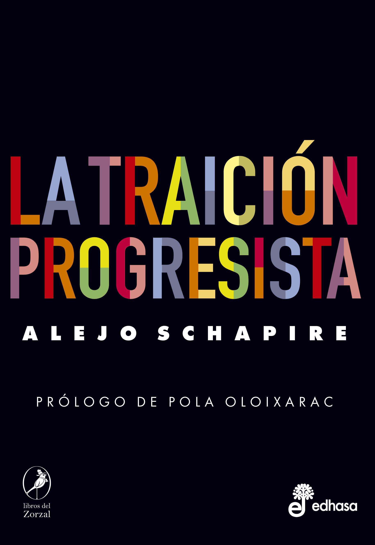 La traición progresista - Schapire Alejo