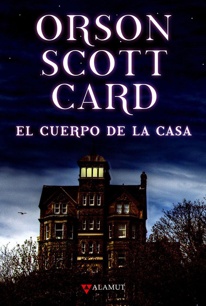 El cuerpo de la casa - Card Orson Scott