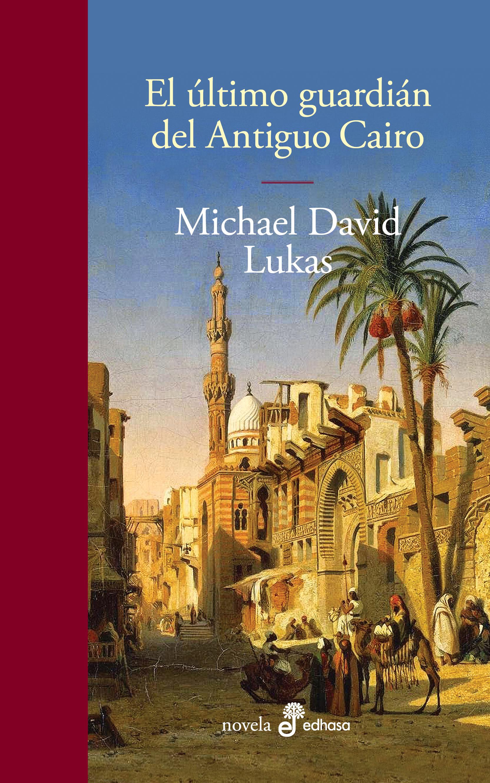 El último guardián del Antiguo Cairo - Lukas Michael David