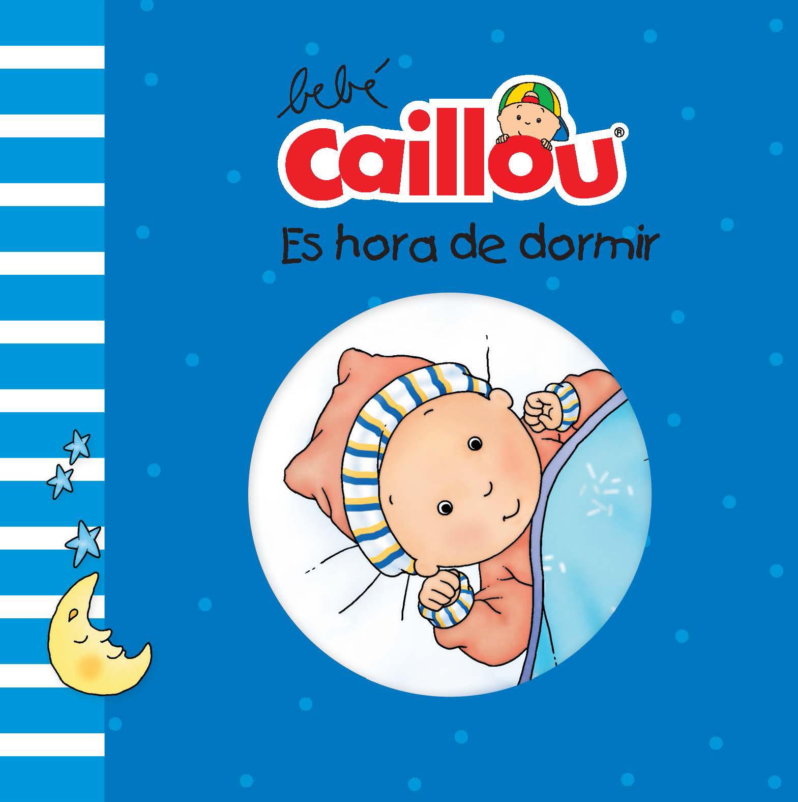 Bebé Caillou: Es hora de dormir - Morin Pascale