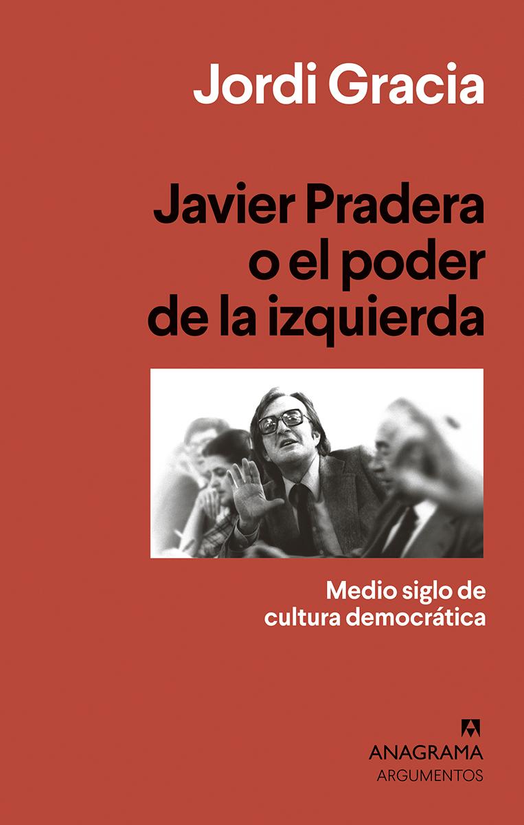Javier Pradera o el poder de la izquierda - Gracia Jordi
