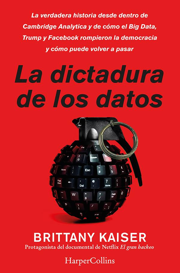 La dictadura de los datos. la verdadera historia desde dentro de cambridge analyt - Kaiser Brittany