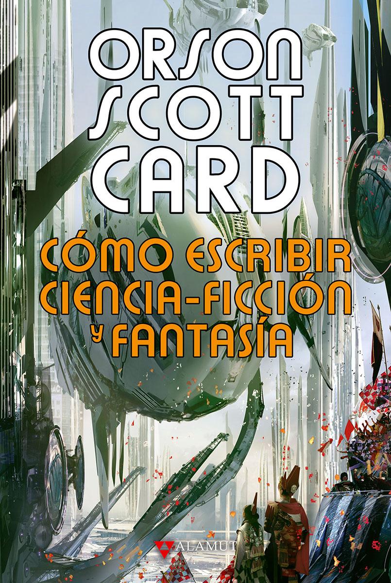 Cómo escribir ciencia-ficción y fantasía - Card Orson Scott