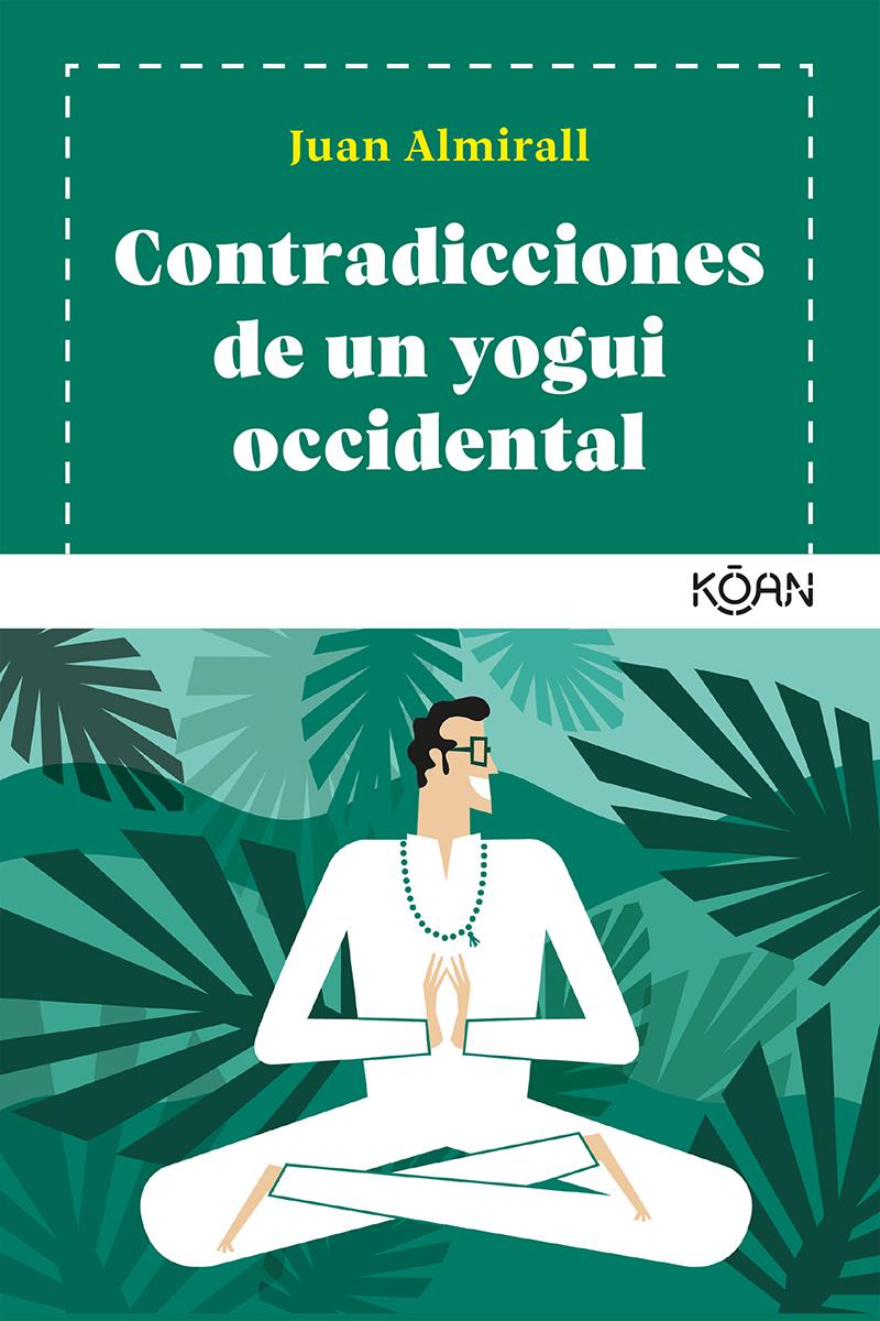 Contradicciones de un yogui occidental - Almirall Juan