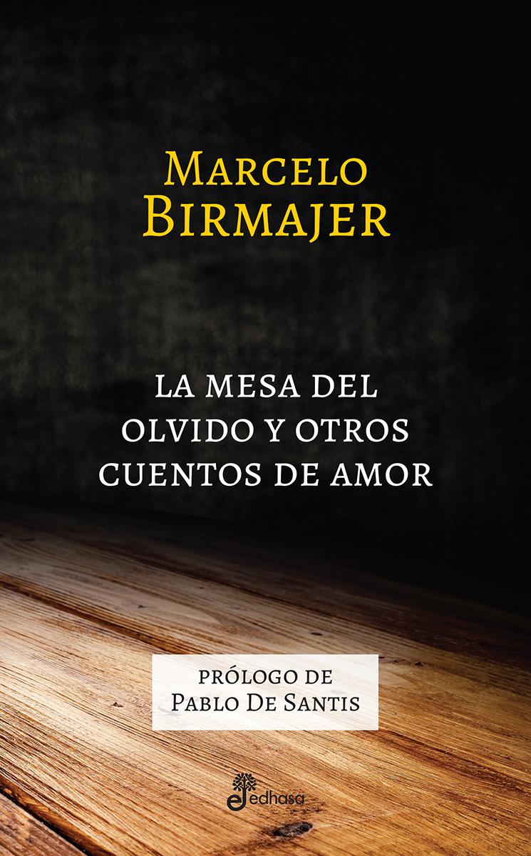 La mesa del olvido y otros cuentos de amor - Birmajer Marcelo