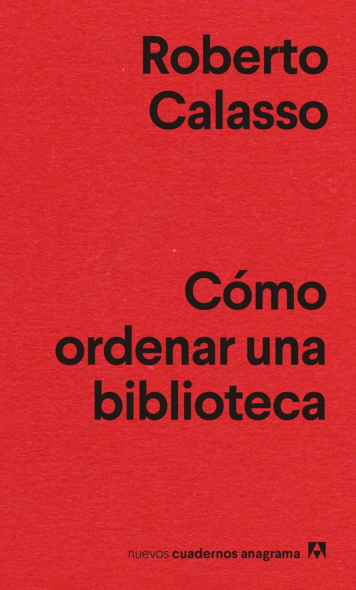 Cómo ordenar una biblioteca - Calasso Roberto