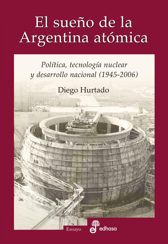 El sueño de la Argentina atómica - Hurtado Diego