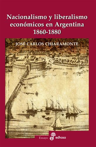 Nacionalismo y liberalismo económicos en Argentina 1860-1880 - Chiaramonte José Carlos