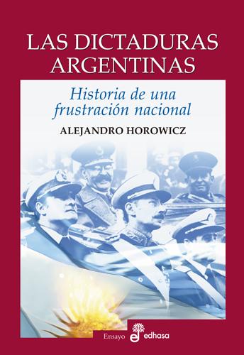 Las dictaduras argentinas - Horowicz Alejandro