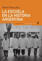 La escuela en la historia argentina - Finocchio Silvia