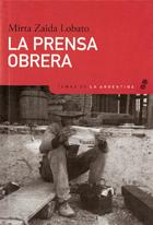 La prensa obrera - Lobato Mirta Zaida
