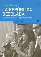 La república desolada, los cambios políticos de la Argentina (2001-2009) - Quiroga Hugo