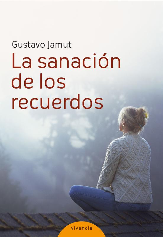 La sanación de los recuerdos - Jamut Gustavo