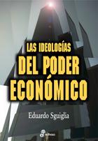 Las ideologías del poder económico - Sguiglia Eduardo
