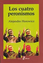 Los cuatro peronismos - Horowicz Alejandro