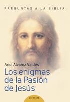 Los enigmas de la pasión de Jesús - Alvarez Valdés Ariel