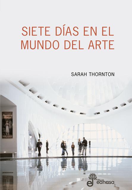 Siete días en el mundo del arte - Thornton Sarah