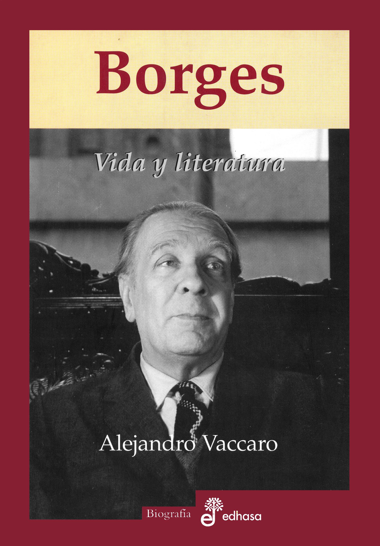 Borges, vida y literatura - Vaccaro Alejandro
