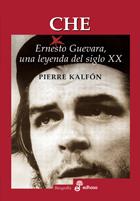 Che. Ernesto Guevara, una leyenda del siglo XX - Kalfon Pierre